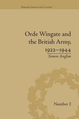 Orde Wingate and the British Army, 1922-1944 (Paperback): Simon Anglim