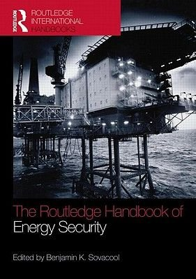 The Routledge Handbook of Energy Security (Hardcover, New): Benjamin K. Sovacool