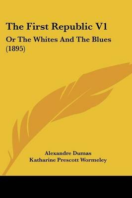 The First Republic V1 - Or the Whites and the Blues (1895) (Paperback): Alexandre Dumas