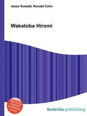 Wakatoba Hiromi (Paperback): Jesse Russell, Ronald Cohn