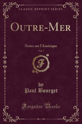 Outre-Mer, Vol. 1 - Notes Sur L'Amerique (Classic Reprint) (French, Paperback): Paul Bourget