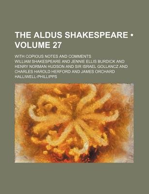 The Aldus Shakespeare (Volume 27); With Copious Notes and Comments (Paperback): William Shakespeare
