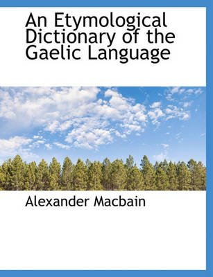 An Etymological Dictionary of the Gaelic Language (Hardcover): Alexander MacBain