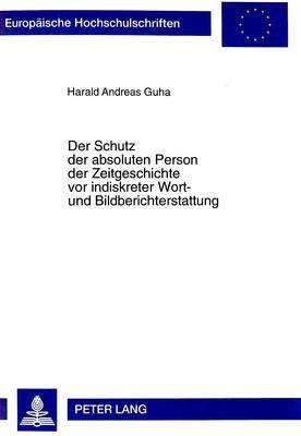 Der Schutz Der Absoluten Person Der Zeitgeschichte VOR Indiskreter Wort- Und Bildberichterstattung (German, Paperback): Harald...