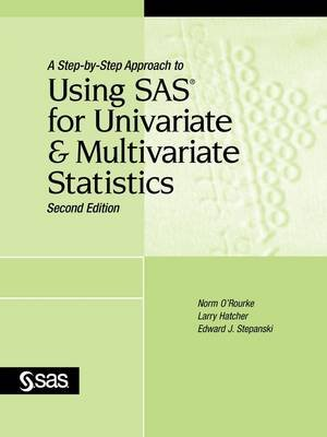 A Step-by-Step Approach to Using SAS for Univariate and Multivariate Statistics, Second Edition (Paperback, 2nd edition): Ph D...