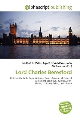Lord Charles Beresford (Paperback): Frederic P. Miller, Agnes F. Vandome, John McBrewster