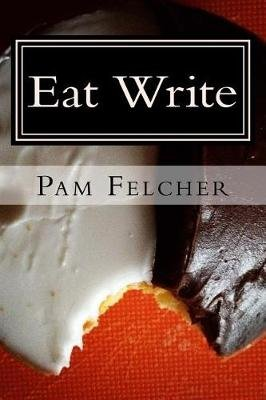 Eat Write - Food Essays (Paperback): Pamela Felcher