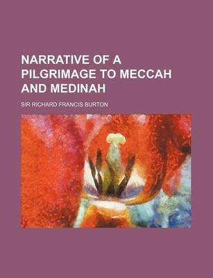 Narrative of a Pilgrimage to Meccah and Medinah (Paperback): Richard Francis Burton