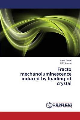 Fracto Mechanoluminescence Induced by Loading of Crystal (Paperback): Tiwari Neha, Kuraria R. K.