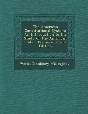 The American Constitutional System - An Introduction to the Study of the American State - Primary Source Edition (Paperback):...