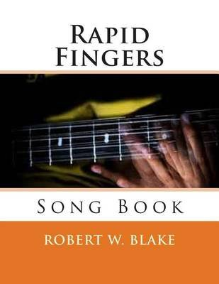 Rapid Fingers - Song Book (Paperback): Robert W Blake