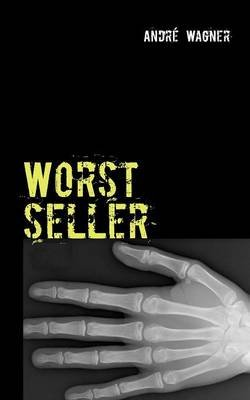 Worstseller (German, Paperback): Andr Wagner, Andre Wagner