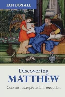 Discovering Matthew - Content, interpretation, reception (Paperback): Ian Boxall