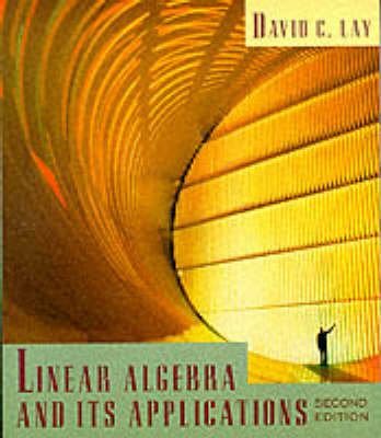 Linear Algebra and Its Applications (Paperback, 2nd Revised edition): David C Lay