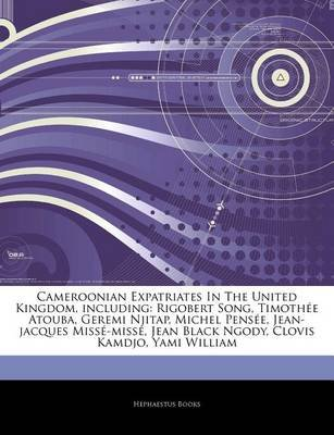 Articles on Cameroonian Expatriates in the United Kingdom, Including - Rigobert Song, Timoth E Atouba, Geremi Njitap, Michel...