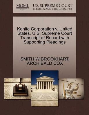 Kenite Corporation V. United States. U.S. Supreme Court Transcript of Record with Supporting Pleadings (Paperback): Smith W...
