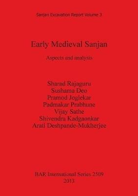 Early Medieval Sanjan - Aspects and analysis (Paperback, New): Sharad Rajaguru, Arati Deshpande-Mukherjee, Shivendra...