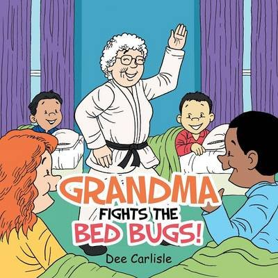 Grandma Fights the Bed Bugs! (Paperback): Dee Carlisle