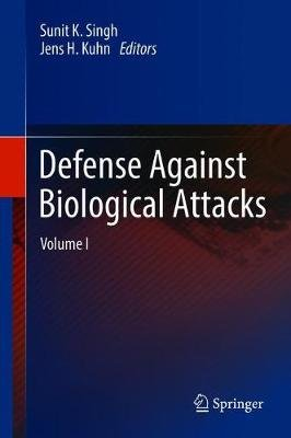 Defense Against Biological Attacks - Volume I (Hardcover, 1st ed. 2019): Sunit K Singh, Jens H Kuhn