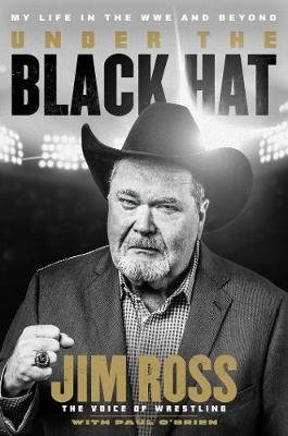 Under the Black Hat - My Life in the WWE and Beyond (Hardcover): Jim Ross, Paul O'Brien