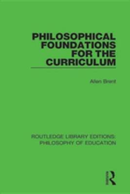 Philosophical Foundations for the Curriculum (Electronic book text, 1st edition): Allen Brent