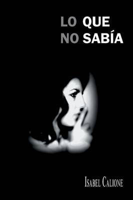 Lo Que No Sabia (Spanish, Paperback): Isabel Calione