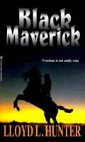 Black Maverick (Paperback): Llyod L Hunter