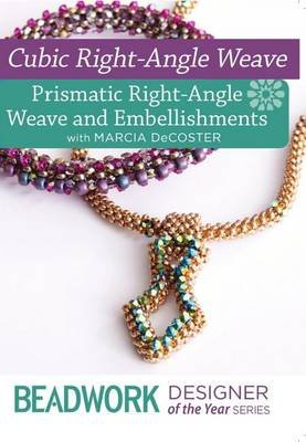 Cubic Right-Angle Weave - Prismatic Right-Angle Weave & Embellishments (DVD): Marcia DeCoster