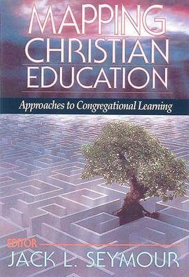 Mapping Christian Education - Approaches to Congregational Learning (Electronic book text): Jack L. Seymour