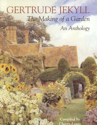 Gertrude Jekyll - An Anthology - The Making of a Garden (Hardcover, 2nd Revised edition): Gertrude Jekyll