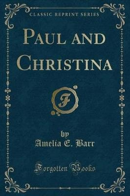 Paul and Christina (Classic Reprint) (Paperback): Amelia E Barr