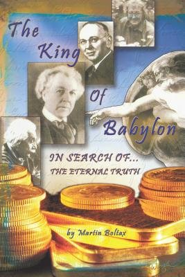 The King of Babylon - Search for the Eternal Truth (Electronic book text): Martin Boltax