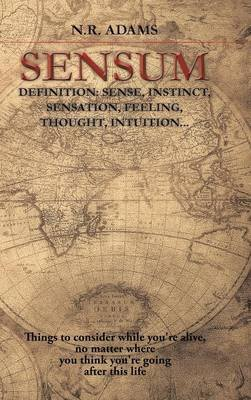 Sensum - Definition: Sense, Instinct, Sensation, Feeling, Thought, Intuition... (Hardcover): N.R. Adams