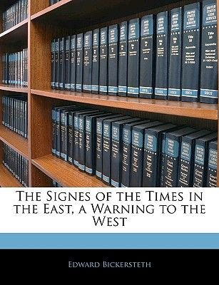 The Signes of the Times in the East, a Warning to the West (Paperback): Edward Bickersteth