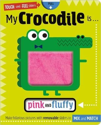 My Crocodile Is... Pink and Fluffy (Board book): Make Believe Ideas Ltd