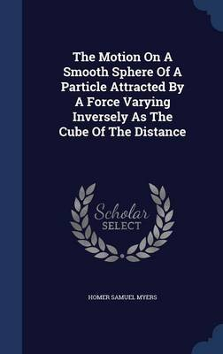 The Motion on a Smooth Sphere of a Particle Attracted by a Force Varying Inversely as the Cube of the Distance (Hardcover):...