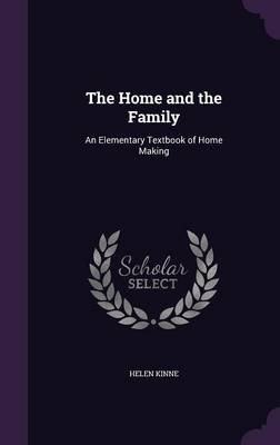 The Home and the Family - An Elementary Textbook of Home Making (Hardcover): Helen Kinne