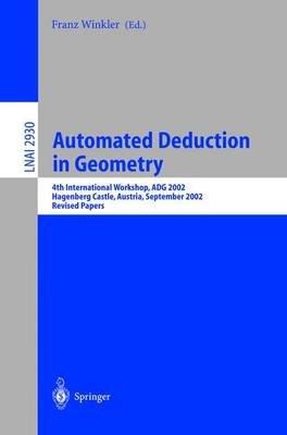 Automated Deduction in Geometry - 4th International Workshop, ADG 2002, Hagenberg Castle, Austria, September 4-6, 2002, Revised...