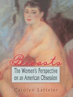 Breasts - The Women's Perspective on an American Obsession (Paperback): Carolyn Latteier, Ellen Cole, Esther D Rothblum