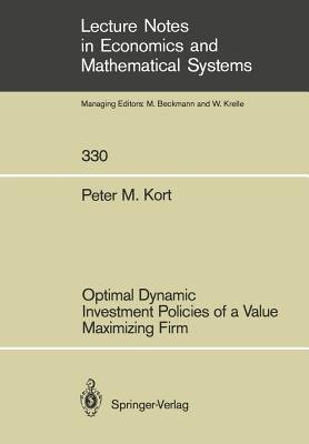 Optimal Dynamic Investment Policies of a Value Maximizing Firm (Paperback, Softcover reprint of the original 1st ed. 1989):...