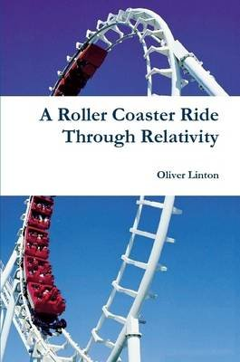 A Rollercoaster Ride Through Relativity (Paperback): Oliver Linton