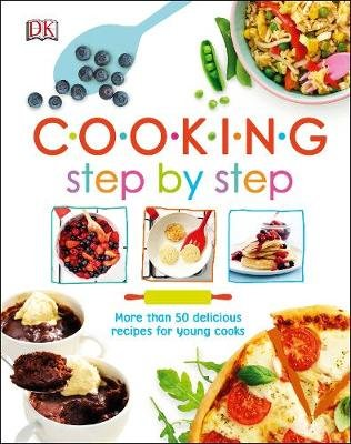 Cooking Step By Step: More than 50 Delicious Recipes for Young Cooks (Hardcover): Dk