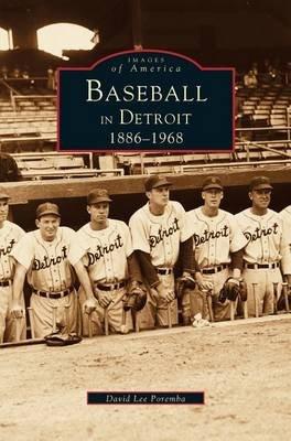 Baseball in Detroit 1886-1968 (Hardcover): David Lee Poremba