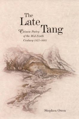 The Late Tang - Chinese Poetry of the Mid-Ninth Century (827-860) (Hardcover): Stephen Owen
