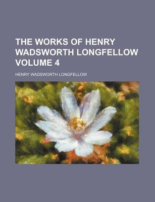 The Works of Henry Wadsworth Longfellow Volume 4 (Paperback): Henry Wadsworth Longfellow