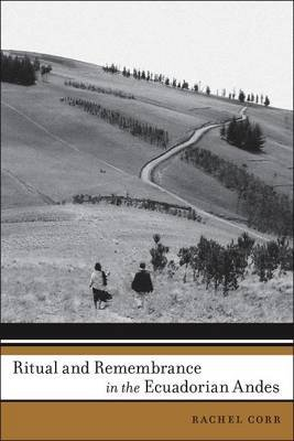 Ritual and Remembrance in the Ecuadorian Andes (Electronic book text): Rachel Corr