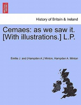 Cemaes - As We Saw It. [With Illustrations.] L.P. (Paperback): Emilie J. and Minton, Hampden A. Minton