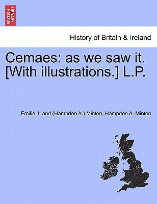 Cemaes - As We Saw It. [With Illustrations.] L.P. (Paperback): Emilie J. and Minton, Hampden A. Minton