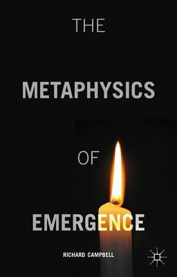 The Metaphysics of Emergence (Hardcover): R. Campbell