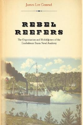 Rebel Reefers - The Organization And Midshipmen Of The Confederate States Naval Academy (Hardcover, 1st Da Capo Press ed):...